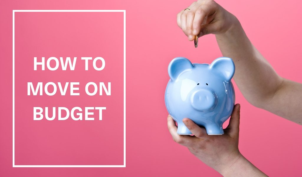 How to move on a budget, how to save money when moving